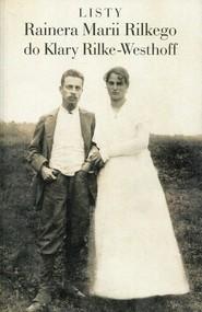 okładka Listy Rainera Marii Rilkego do Klary Rilke-Westhoff, Książka   Maria Rilke Rainer