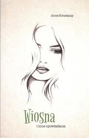okładka Wiosna i inne opowiadania. Książka | papier | Konstanty Anna