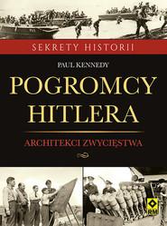 okładka Pogromcy Hitlera Architekci zwycięstwa Jak inżynierowie wygrali druga wojnę światową, Książka | Kennedy Paul