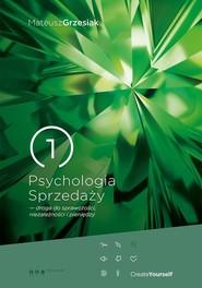 okładka Psychologia Sprzedaży droga do sprawczości niezależności i pieniędzy. Książka | papier | Grzesiak Mateusz