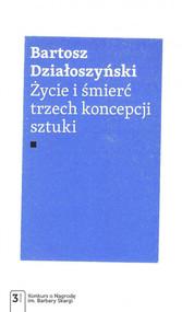 okładka Życie i śmierć trzech koncepcji sztuki. Książka | papier | Działoszyński Bartosz