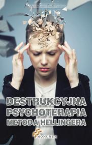 okładka Destrukcyjna psychoterapia metodą Hellingera. Książka | papier |