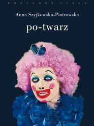 okładka Po-twarz, Książka   Szyjkowska-Piotrowska Anna