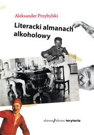 okładka Literacki almanach alkoholowy, Książka   Przybylski Aleksander