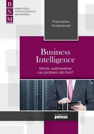 okładka Business Intelligence Moda, zbawienie czy problem dla firm?. Książka | papier | Radziszewski Przemysław
