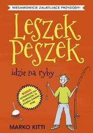 okładka Leszek Peszek idzie na ryby, Książka | Kitti Marko