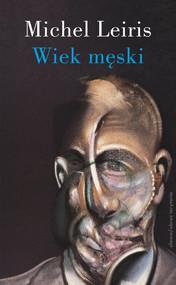 okładka Wiek męski wraz z rozprawą. Literatura a tauromachia, Książka   Leiris Michel