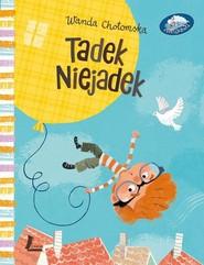okładka Tadek Niejadek, Książka | Chotomska Wanda