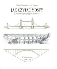 okładka Jak czytać mosty Konstrukcje łączące stulecia. Książka | papier | Edward Denison, Stewart Ian