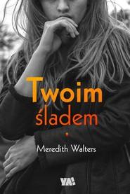 okładka Twoim śladem, Książka | Walters Meredith