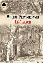 okładka Liść akacji, Książka | Przyborowski Walery