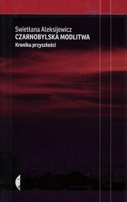 okładka Czarnobylska modlitwa Kronika przyszłości, Książka | Aleksijewicz Swietłana
