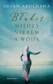 okładka Błękit między niebem a wodą, Książka   Abulhawa Susan