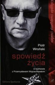 okładka Spowiedź życia Piotr Wroński w rozmowie z Przemysławem Wojciechowskim, Książka   Wojciechowski Przemysław