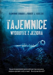 okładka Tajemnice wydobyte z jeziora, Książka | Sławomir Bogacki, Robert J. Kudelski