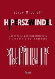 okładka Hiperszwindel Jak oszukują nas hipermarkety i wielkie sieci handlowe. Książka | papier | Mitchell Stacy