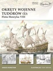 okładka Okręty wojenne Tudorów (1) Flota Henryka VIII, Książka | Konstam Angus
