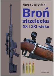 okładka Broń strzelecka XX i XXI wieku, Książka | Czerwiński Marek