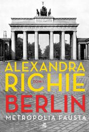 okładka Berlin Metropolia Fausta Tom 1, Książka | Richie Alexandra