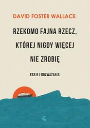 okładka Rzekomo fajna rzecz której nigdy więcej nie zrobię Eseje i rozważania, Książka | David Foster Wallace