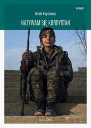 okładka Nazywam się Kurdystan, Książka | Repetowicz Witold