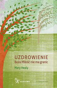 okładka Uzdrowienie Boża Miłość nie ma granic, Książka | Healy Mary