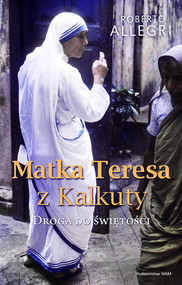 okładka Matka Teresa z Kalkuty Droga do świętości, Książka | Allegri Roberto