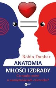okładka Anatomia miłości i zdrady Co nauka mówi o namiętnościach człowieka, Książka   Dunbar Robin