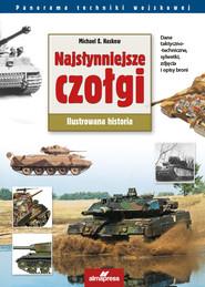 okładka Najsłynniejsze czołgi świata Ilustrowana historia, Książka | Michael E. Haskew