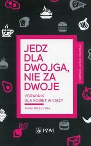 okładka Jedz dla dwojga nie za dwoje Poradnik dla kobiet w ciąży, Książka | Rogulska Anna