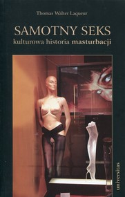okładka Samotny seks kulturowa historia masturbacji, Książka | Thomas Walter Laqueur
