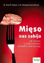 okładka Mięso nas zabija Jak zerwać z uzależnieniem od białka zwierzęcego, Książka | Garth Davis, HOWARD JACOBSON