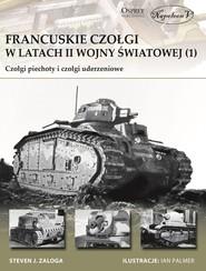okładka Francuskie czołgi w latach II wojny światowej 1 Czołgi piechoty i czołgi uderzeniowe, Książka | Steven J. Zaloga
