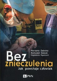 okładka Bez znieczulenia Jak powstaje człowiek, Książka | Marzena  Dębska, Romuald  Dębski, Mag Rigamonti