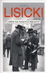 okładka Krew na naszych rękach?, Książka   Lisicki Paweł