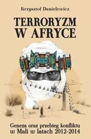 okładka Terroryzm w Afryce Geneza oraz przebieg konfliktu w Mali w latach 2012-2014, Książka | Danielewicz Krzysztof