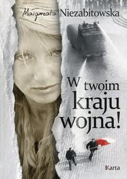 okładka W twoim kraju wojna!, Książka | Niezabitowska Małgorzata