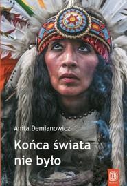 okładka Końca świata nie było, Książka | Demianowicz Anita