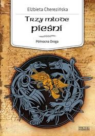 okładka Północna Droga Tom 4 Trzy młode pieśni. Książka | papier | Cherezińska Elżbieta