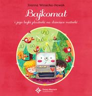 okładka Bajkomat i jego bajki plasterki na dziecięce rozterki. Książka | papier | Winiecka-Nowak Joanna