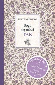okładka Bogu się mówi TAK + CD. Książka | papier | Twardowski Jan