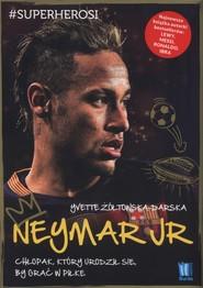okładka Neymar Jr Chłopak, który urodził się, by grać w piłkę, Książka | Żółtowska-Darska Yvette