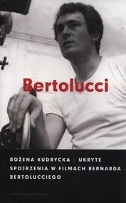 okładka Ukryte spojrzenia w filmach Bernarda Bertolucciego, Książka | Kudrycka Bożena