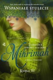 okładka Tajemnice dworu sułtana Mihrimah Córka odaliski Księga trzecia, Książka | Altinyeleklioglu Demet