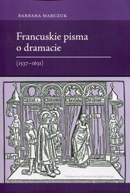 okładka Francuskie pisma o dramacie 1537-1631, Książka | Marczuk Barbara