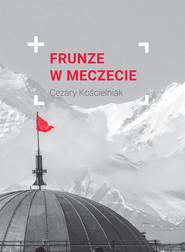 okładka Frunze w meczecie. Książka | papier | Kościelniak Cezary