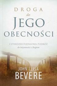 okładka Droga do jego obecności Czterdziestoletnia podróż do intymności z Bogiem, Książka | John Bevere, Lisa Bevere