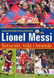 okładka Lionel  Messi Sztuczki triki bramki, Książka | Tomasz Bocheński, Tomasz Borkowski