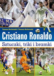 okładka Cristiano Ronaldo Sztuczki triki bramki, Książka | Tomasz Bocheński, Tomasz Borkowski