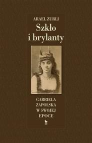 okładka Szkło i brylanty Gabriela Zapolska w swojej epoce, Książka   Zurli Arael